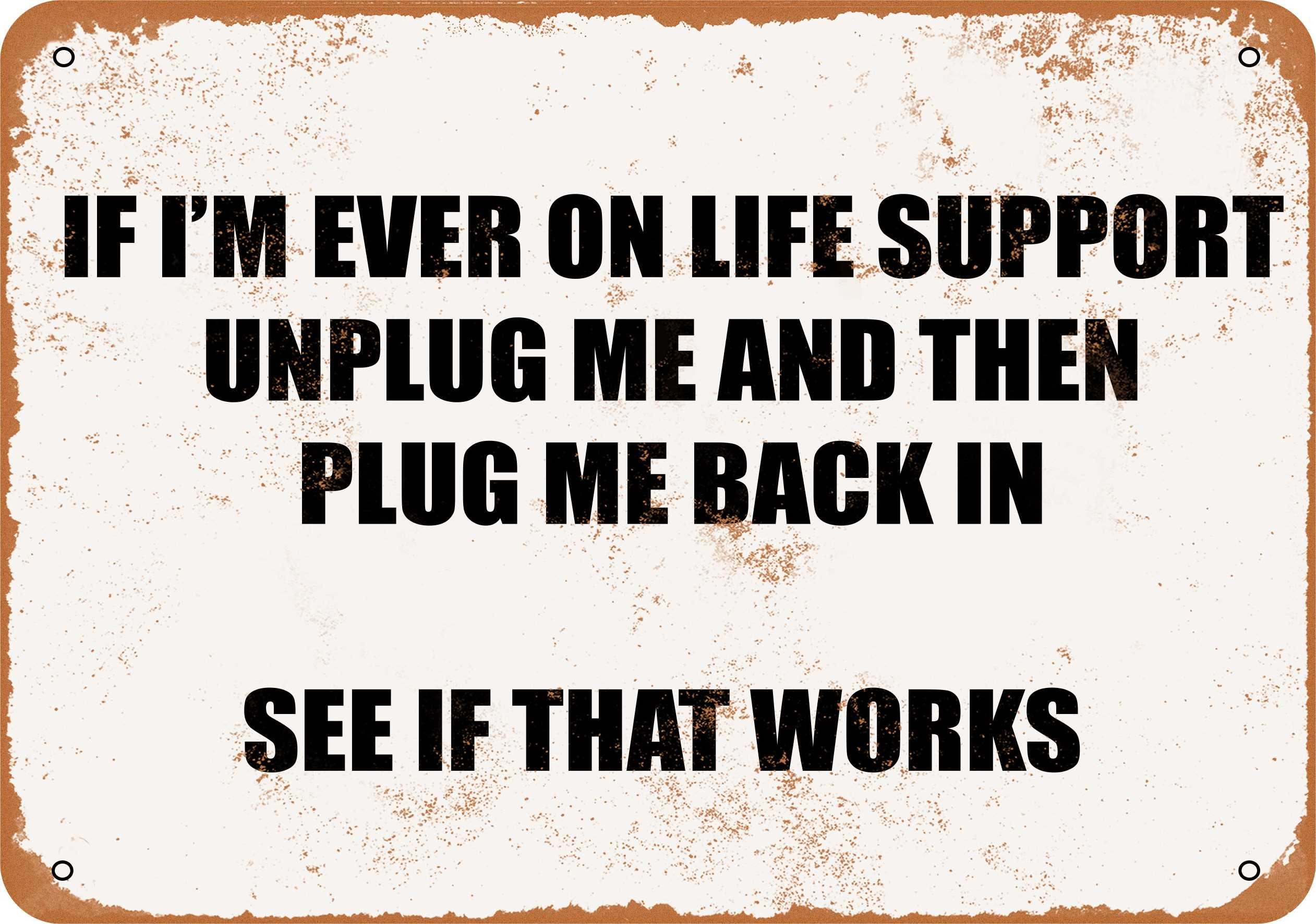 "7"" x 10"" IF I'M EVER ON LIFE SUPPORT UNPLUG ME THEN PLUG ME BACK IN SEE IF THAT WORKS Vintage Look Metal Sign F4804"